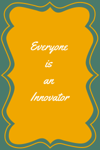 Everyone is an Innovator