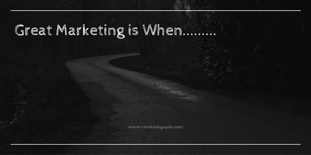 Great Marketing is When...
