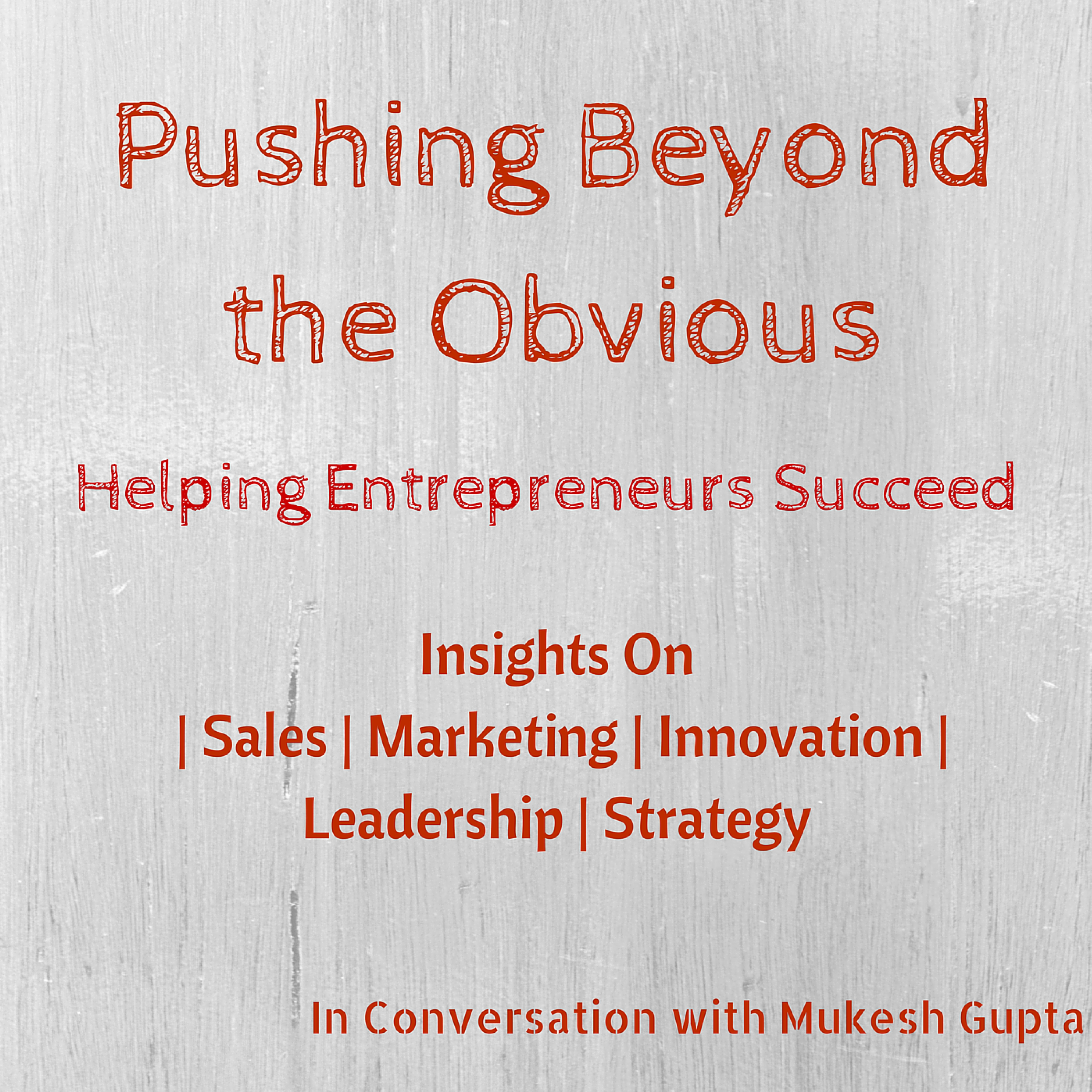 Pushing Beyond the Obvious - Helping Entrepreneurs Succeed